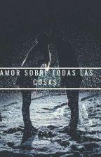 Amor Sobre Toda Las Cosas ❤ by Dam_xx