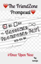 The Friendzone Promposal -#OnceUponNow by tamoja