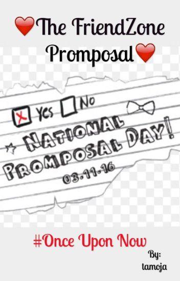 The Friendzone Promposal -#OnceUponNow
