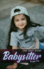Babysitter (One Shot Story) by Acqua14