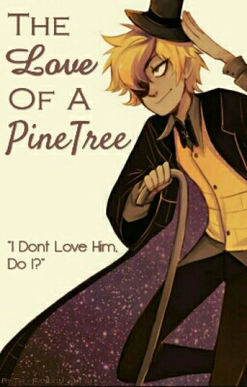 The Love Of A PineTree (Female!Dipper X Bill Cipher)