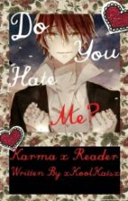Do You Hate Me? «Karma X Reader» by xKoolKatsx