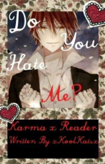 Do You Hate Me? «Karma X Reader»