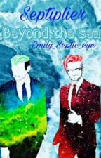 Beyond The Sea // Septiplier by emily_septic_eye