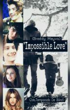"""Impossible Love"" (2da. Temporada De BLIND) by TereVillalnela"