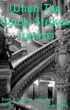When The Clock Strikes Twelve (Book #3 of the Fairy Tale Series) by WriterKittie