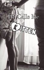 He Calls Me Kitten by Books_Change_My_Life