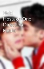 Held Hostage-One Direction Fanfic by l0vezouis