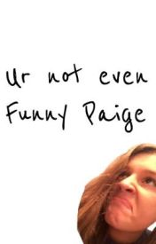 Ur not even funny Paige by _paigedro_