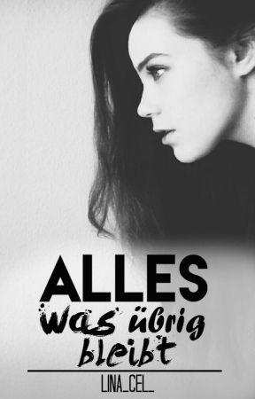 Alles was übrig bleibt by Lina_Cel_