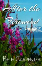 After The Fireweed by BCWrites