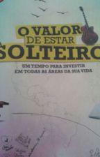 """"""" O VALOR DE ESTAR SOLTEIROOH """" by Felicitih"""