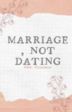 Marriage, Not Dating by caca_chatur