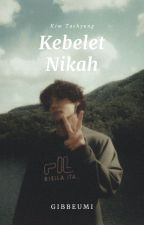 kebelet nikah [completed] ↬ taehyung by lizzydiggy