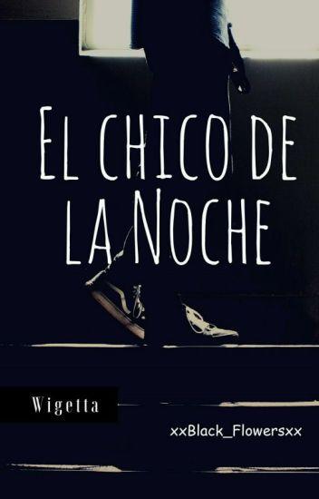 El Chico De La Noche [Wigetta] #1