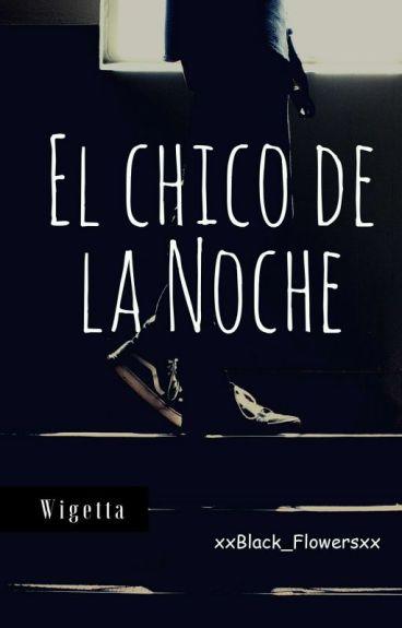 El Chico De La Noche [Wigetta]