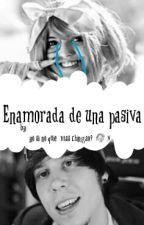 Enamorada De Una Pasiva by RubiusftElsapito