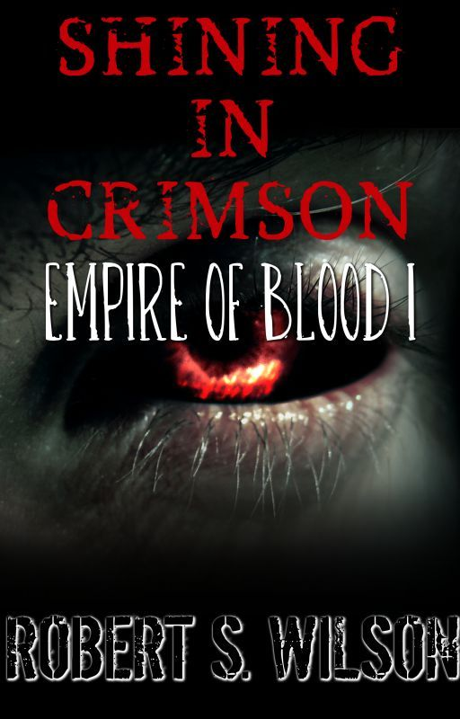 Shining in Crimson: Empire of Blood Book One by robertswilson