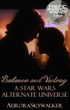 Balance and Victory: A Star Wars AU (#Wattys2016) by AuroraSkywalker