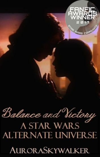 Balance and Victory: A Star Wars Alternate Universe [COMPLETED!]