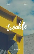 trouble - ethandolan by dolandosed