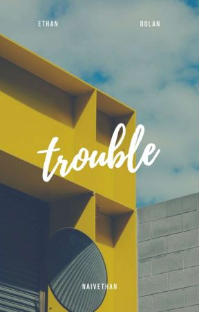 trouble - ethandolan by dolandosed