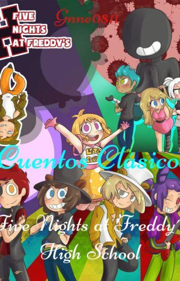 Cuentos Clásicos. Five Nights at Freddy's High School.