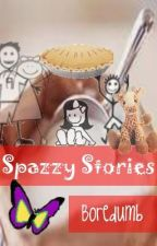 Spazzy Stories by Boredumb