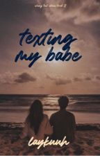 Texting My Babe (TTGN Book Two) by LaykaxReid