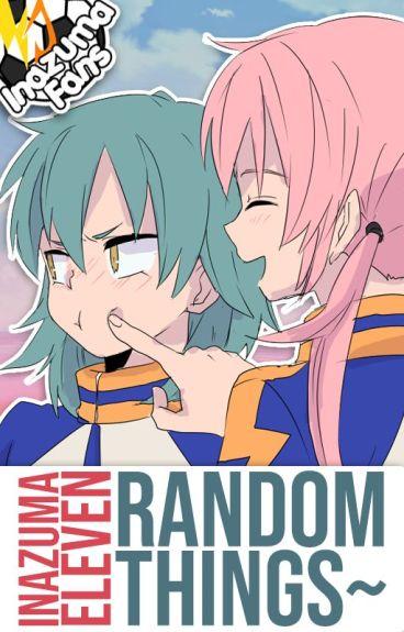 Inazuma Eleven; Random Things~