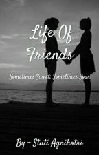 Life Of Friends #Sometimes Sweet, Sometimes Sour by SSA_WRITINGPASSION