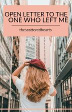 Open letter to the one who left me {watty's #9} by thescatteredhearts