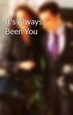 It's Always Been You by uppereastsiders12