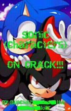 Sonic (Characters) ON CRACK!!! by Butcher_the_killr