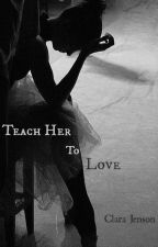 Teach Her to Love by Clara_J