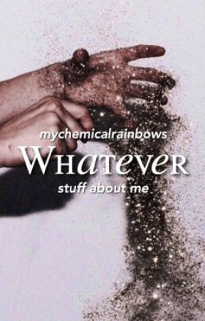 whatever | about me by mychemicalrainbows