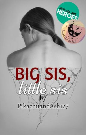 Big Sis, Little Sis #Wattys2016 by PikachuandAsh127