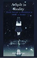 A Split in Reality- blackbutler x deathnote x  OHSHC x reader by Kittenkaitlyn