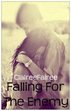 Falling for the Enemy (Rewritten) - COMPLETED by ClaireeFairee