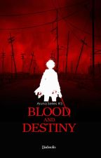 Blood and Destiny by diahsulis