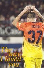 The Way I Loved You ~*~ A Cristian Tello Fan Fiction by davidvilla