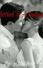 Married to a Faulkerson(Complete) by Aldubfans_01
