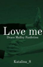 Love me (Draco Malfoy FF) by Katalina_S