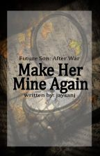 Make Her Mine Again ( Future Son : After War) by jaysanj