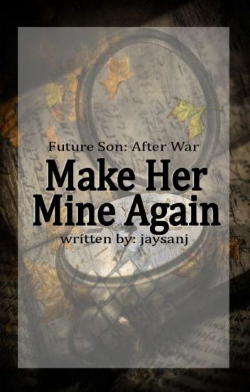 Make Her Mine Again ( Future Son : After War)