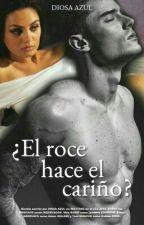 ¿El Roce Hace El Cariño? © by Diosa_Azul