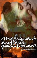 Malignant, Endless, Passionate by bonehouses