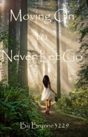 Moving On to Never Let Go (On Hold) by Brynne3229