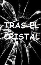 Tras el cristal by teencantojdr