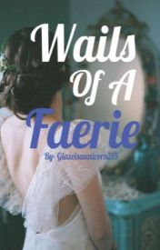 Wails Of A Faerie  by glazeisaunicorn215